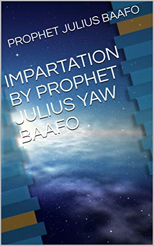 IMPARTATION BY PROPHET JULIUS YAW BAAFO (English Edition)