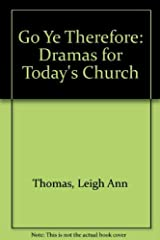 Go Ye Therefore: Dramas for Today's Church Paperback