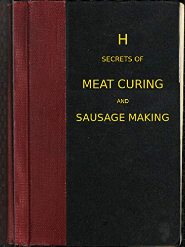 The Abridged Version of 'Secrets of meat curing and sausage making': how to cure hams, shoulders, bacon, corned beef, etc., and how to make all kinds of ... etc. to comply with the pure food laws