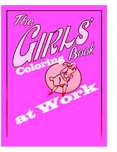The Girls at Work Coloring Book: for Kids and Adults with Fun, Easy, and Relaxing (Coloring Books for Adults and Kids 2-4 4-8 8-12+)