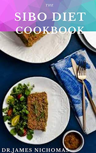 THE SIBO DIET COOKBOOK: Delicious Recipes and Meal Plan to Relieve Symptoms and Manage SIBO (small-intestine bacterial overgrowth)