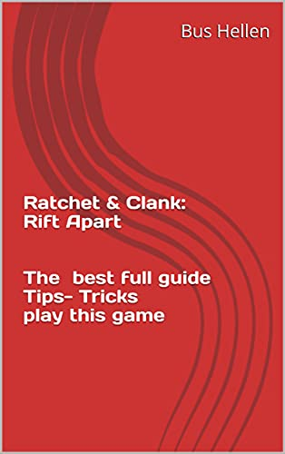 Ratchet & Clank: Rift Apart The best full guide Tips- Tricks play this game (English Edition)