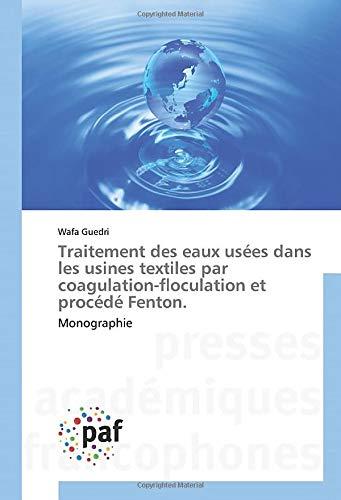 Traitement des eaux usées dans les usines textiles par coagulation-floculation et procédé Fenton.: Monographie