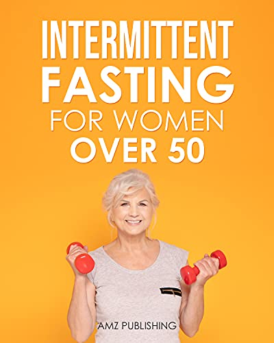 Intermittent Fasting for Women Over 50: A Perfect Guide to Losing Weight and Recharge Your Metabolism and Renew Your Health (Intermittent Fasting Books Book 1)