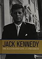 Jack Kennedy: The Illustrated Life of a President