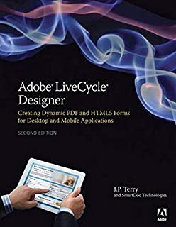 Adobe LiveCycle Designer Creating Dynamic PDF and HTML5 Forms for Desktop and Mobile Applications