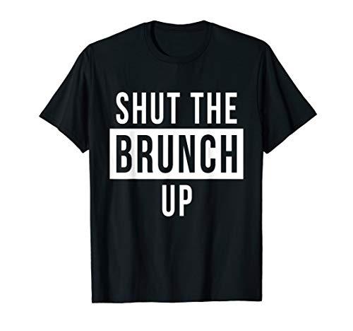 Shut The Brunch Up T-Shirt Bottomless Mimosas Breakfast