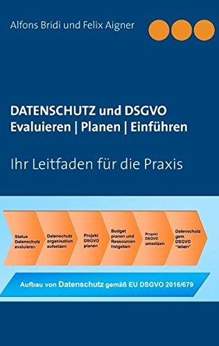 Datenschutz und DSGVO Evaluieren | Planen | Einführen: Ihr Leitfaden für die Praxis