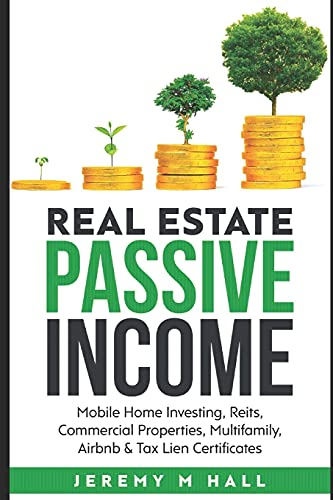 Real Estate Investing Books! - Passive Income Through Real Estate Investing: Mobile Home Investing, Reits, Commercial Properties, Multifamily, Airbnb & Tax Lien Certificates