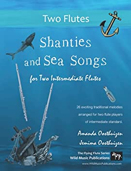 Shanties and Sea Songs for Two Intermediate Flutes  26 traditional melodies arranged as exciting duets