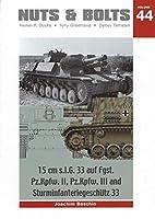 Nuts & Bolts Vol.44: 15cm 33式重歩兵砲搭載自走砲/15cm 33B突撃歩兵砲 15 cm s.I.G. 33 auf Fgst. Pz.Kpfw. II, III and Sturminfanteriegeschütz 33