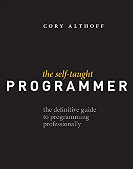 The Self-Taught Programmer: The Definitive Guide to Programming Professionally by [Cory Althoff]