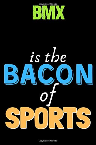 BMX Is The Bacon of Sports - Funny BMX Notebook for Players and Coaches: Lined Notebook / Journal Gift, 120 Pages, 6x9, Soft Cover, Matte Finish