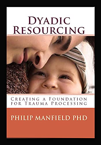 Dyadic Resourcing: Creating a Foundation for Processing Trauma (Excellence in EMDR Therapy) (English Edition)