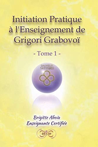 Initiation pratique à l'Enseignement de Grigori Grabovoï: - Tome 1 -