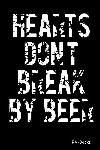 Hearts DonT Break By Beer: Blanko A5 Notizbuch oder Heft für Schüler, Studenten und Erwachsene