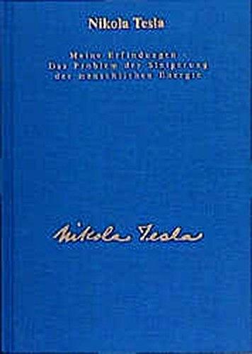Gesamtausgabe: Seine Werke, 6 Bde., Bd.2, Meine Erfindungen, Das Problem der Steigerung der menschlichen Energie: Die Autobiographie mit einem Artikel ber die diversen Energieerzeugungsmethoden