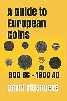 A Guide to European Coins 800 BC – 1900 AD