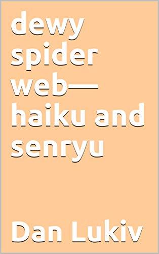 dewy spider web—haiku and senryu (English Edition)