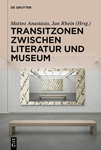 Transitzonen Zwischen Literatur Und Museum