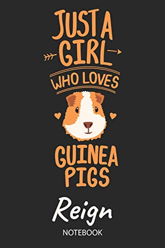 Just A Girl Who Loves Guinea Pigs - Reign - Notebook: Cute Blank Ruled Personalized & Customized Name School Notebook Journal for Girls & Women. ... Back To School, Birthday, Christmas.
