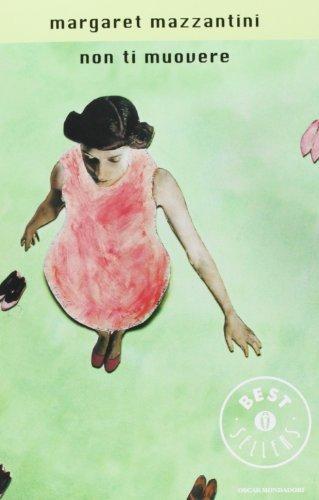Non ti muovere (Oscar grandi bestsellers) di Mazzantini, Margaret (2008) Tapa blanda