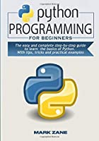 PYTHON PROGRAMMING for beginners: The easy and complete step-by-step guide to learn the basics of Python. With tips, tricks and practical examples Front Cover