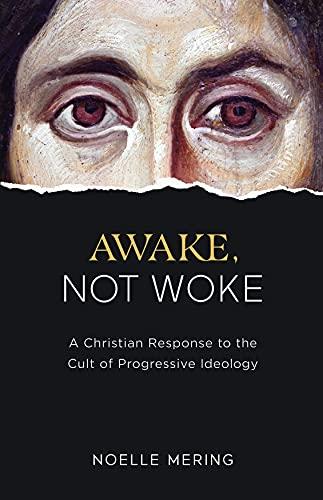 Awake, Not Woke: A Christian Response to the Cult of Progressive Ideology by [Noelle Mering]
