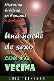 Una noche de sexo con la vecina: relatos eróticos en español (Esposo Cornudo, Esposa caliente, Humillación, Fantasía erótica, Sexo Interracial, parejas liberales, Infidelidad Consentida)