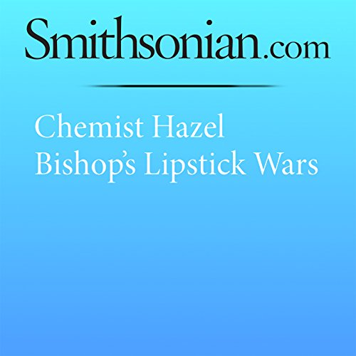 Chemist Hazel Bishop's Lipstick Wars                   By:                                                                                                                                 Kat Eschner                               Narrated by:                                                                                                                                 Desiree Fultz                      Length: 3 mins     Not rated yet     Overall 0.0
