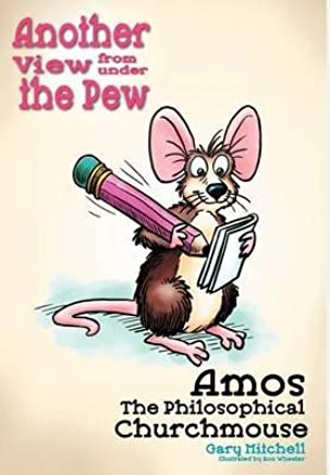 [(Amos the Philosophical Churchmouse : Another View from Under the Pew)] [By (author) Gary Mitchell] published on (November, 2012)
