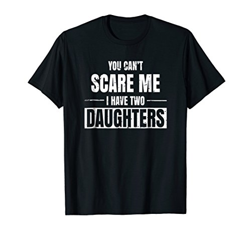 Cool Distressed You Cant Scare Me I Have 2 Daughters Shirt