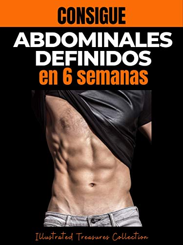 Consigue abdominales definidos en 6 semanas: Trabajar para tener abdominales definidos no solo mejora tu apariencia, sino también tu salud y estado de ánimo