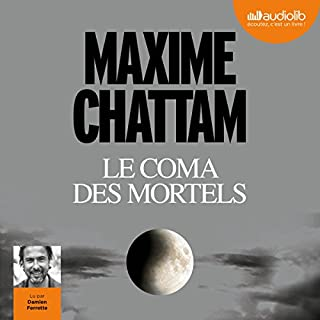 Le Coma des mortels                   By:                                                                                                                                 Maxime Chattam                               Narrated by:                                                                                                                                 Damien Ferrette                      Length: 9 hrs and 11 mins     2 ratings     Overall 3.5