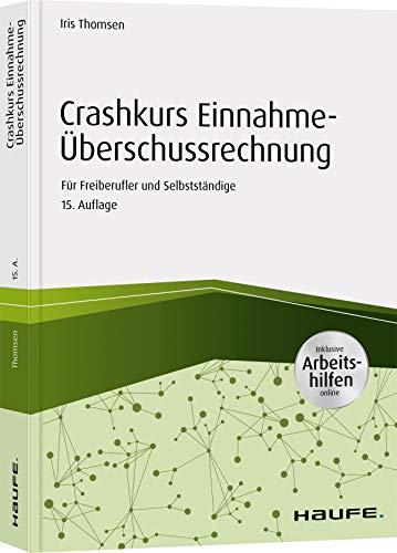 Crashkurs Einnahme-Überschussrechnung - inkl. Arbeitshilfen online: Für Freiberufler und Selbstständige (Haufe Fachbuch)
