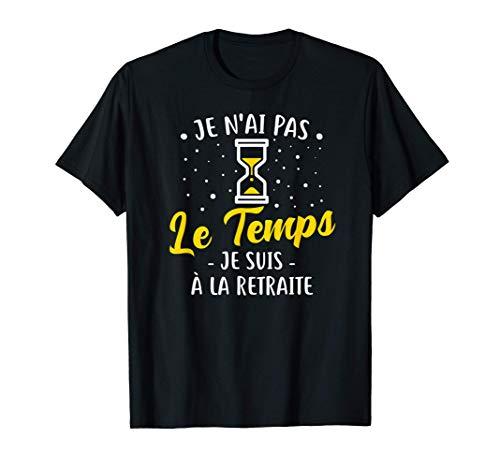 Je N'ai Pas Le Temps. Je Suis À La Retraite T-Shirt