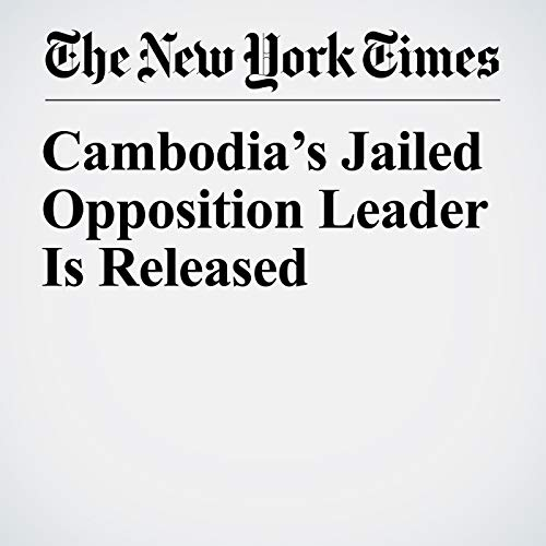 Cambodia's Jailed Opposition Leader Is Released copertina