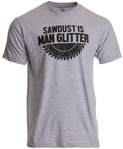 Sawdust is Man Glitter | Funny Woodworking Wood Working Saw Dust Humor T-Shirt-(Adult,XL) Sport Grey