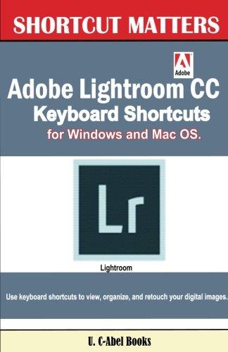 Adobe Lightroom CC Keyboard Shortcuts for Windows and Mac OS (Shortcut Matters, Band 37)