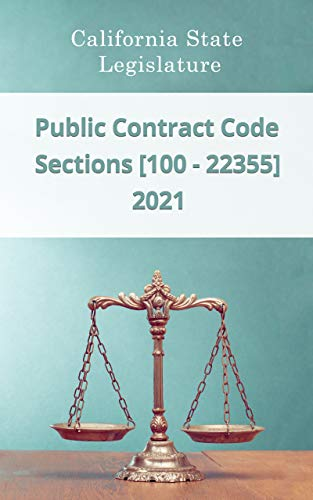 Public Contract Code 2021 | Sections [100 - 22355] (English Edition)