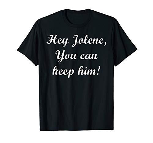 Funny Song Lyrics Jolene You Can Have Him T-Shirt