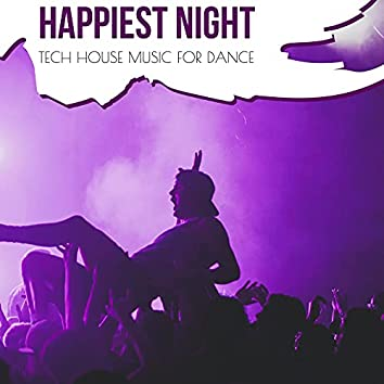 Happiest Night - Tech House Music For Dance