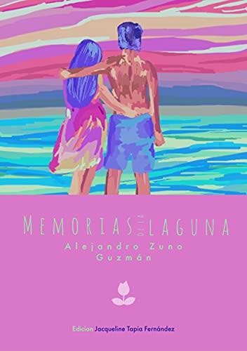 Memorias de La Laguna de Alejandro Zuno Guzmán