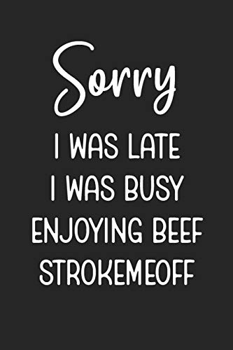 Sorry I Was Late I Was Busy Enjoying Beef Strokemeoff: Stiffer Than A Greeting Card: Use Our Novelty Journal To Document Your Self Pleasure.