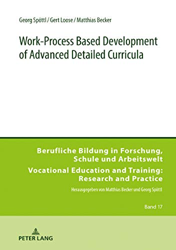 Work-Process Based Development of Advanced Detailed Curricula (Berufliche Bildung in Forschung, Schule und Arbeitswelt / Vocational Education and Training: ... and Practice Book 17) (English Edition)