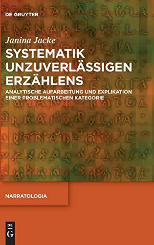 Systematik unzuverlässigen Erzählens: Analytische Aufarbeitung und Explikation einer problematischen Kategorie (Narratologia, Band 66)
