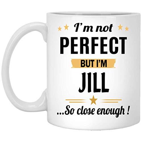 Lustige Tasse personalisiert - nicht perfekt, aber ich bin Jill Kaffee-Tasse - Name personalisierte Geschenke für Frauen Männer - Weihnachten Geburtstag Gag Geschenk Teetasse weiße Keramik 11 Unzen