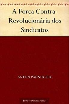 A Força Contra-Revolucionária dos Sindicatos por [Anton Pannekoek, UTL]