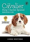 The Cavalier King Charles Spaniel Handbook: The Essential Guide to Cavaliers (Canine Handbooks)