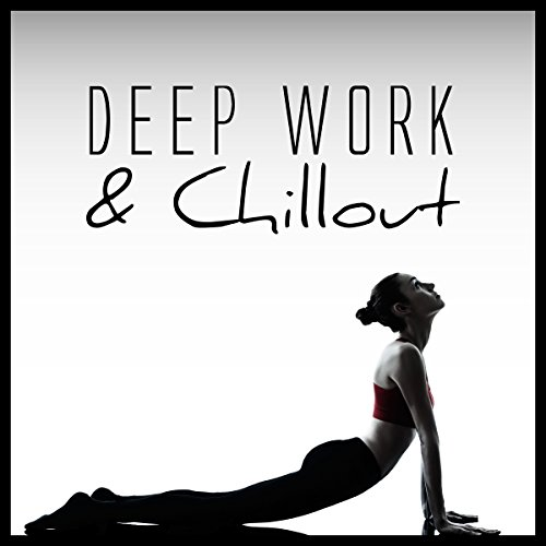 Deep Work & Chillout